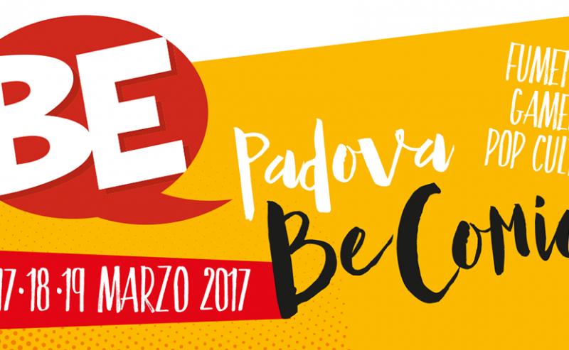 Be-Comics 17-18-19 Marzo 2017 Padova